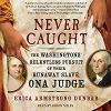 Go to record Never caught : the Washingtons' relentless pursuit of thei...